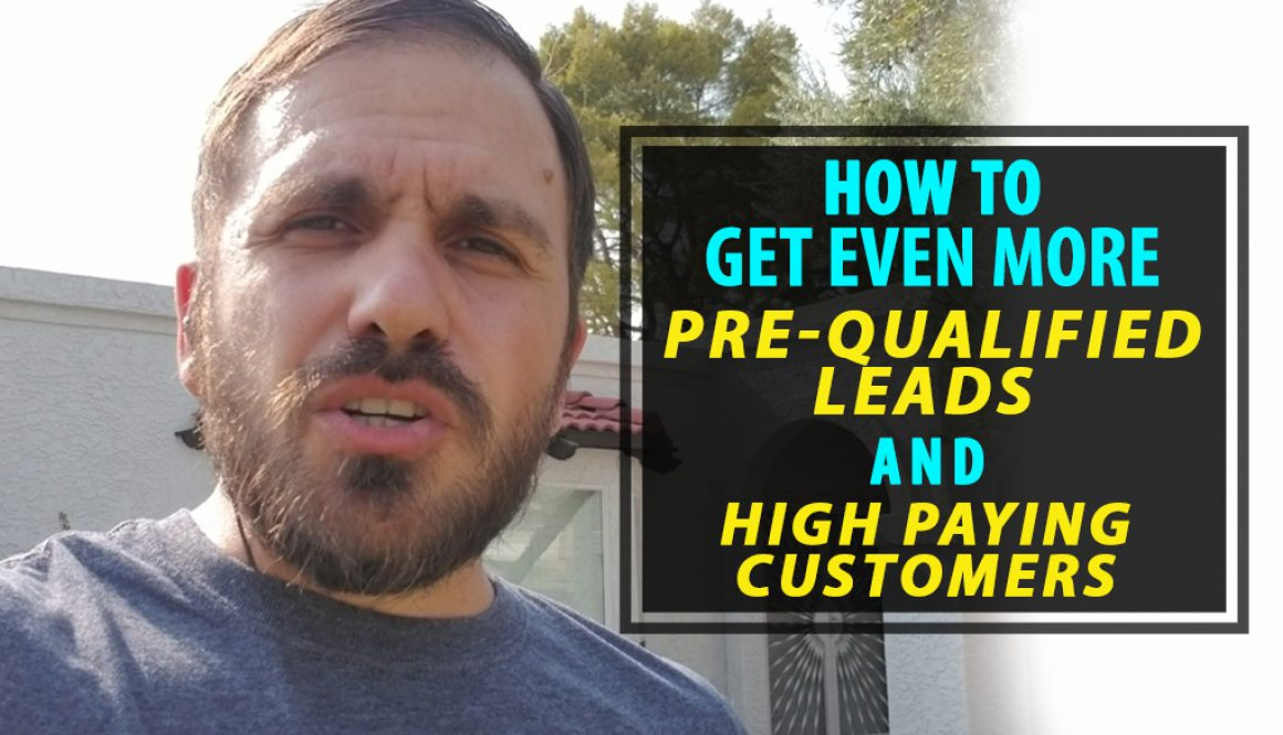 How To Get Even More Pre-Qualified Leads & High Paying Customers