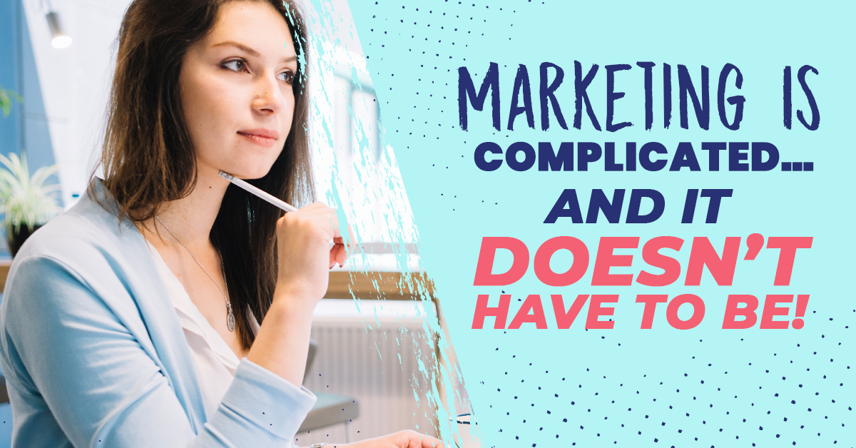 Marketing Is Complicated... AND It Doesn't Have To Be!